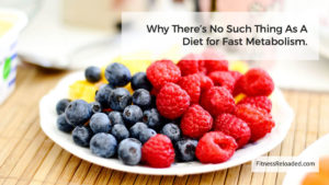 Why There's No Such Thing As A Diet for Fast Metabolism